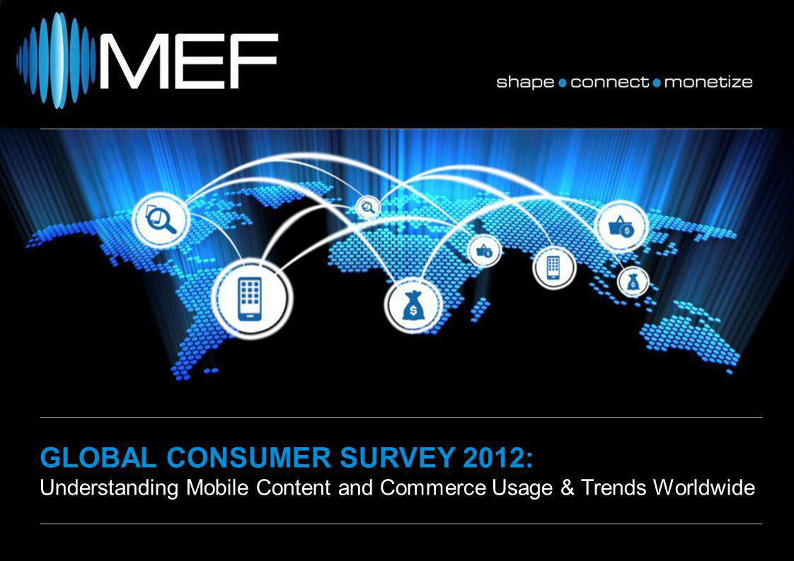 GLOBAL CONSUMER SURVEY 2012: Understanding Mobile Content and Commerce Usage & Trends Worldwide