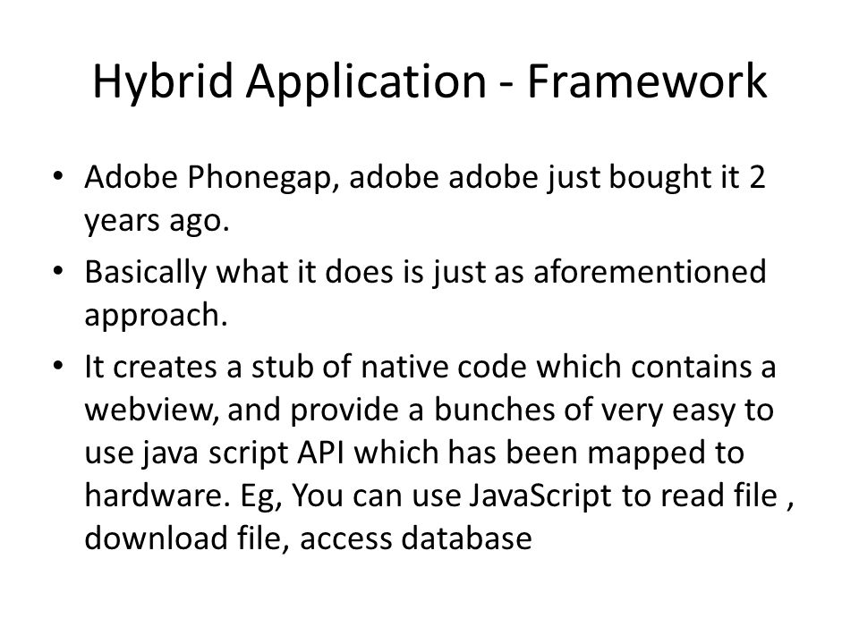 Hybrid Application - Framework Adobe Phonegap, adobe adobe just bought it 2 years ago.