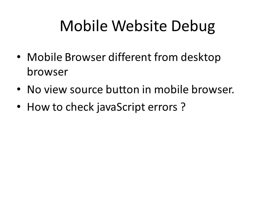 Mobile Website Debug Mobile Browser different from desktop browser No view source button in mobile browser.