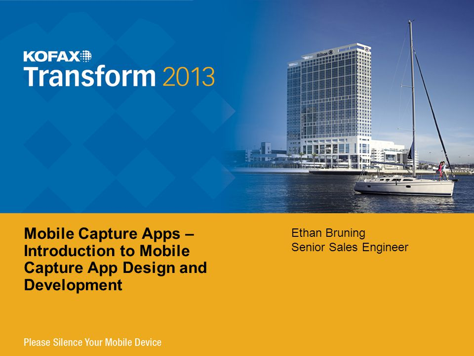 Ethan Bruning Senior Sales Engineer Mobile Capture Apps – Introduction to Mobile Capture App Design and Development
