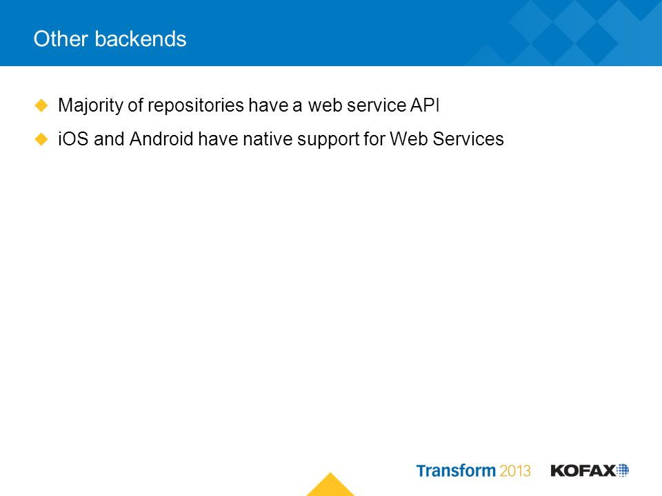 Other backends Majority of repositories have a web service API iOS and Android have native support for Web Services