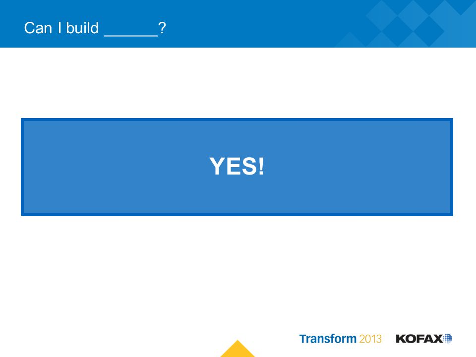 Can I build ______? YES!