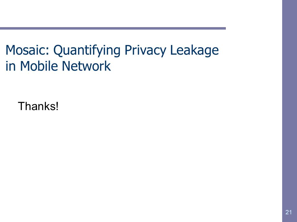Thanks! Mosaic: Quantifying Privacy Leakage in Mobile Network 21
