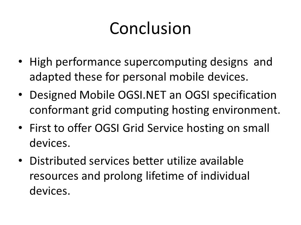 Conclusion High performance supercomputing designs and adapted these for personal mobile devices. Designed Mobile OGSI.NET an OGSI specification confo