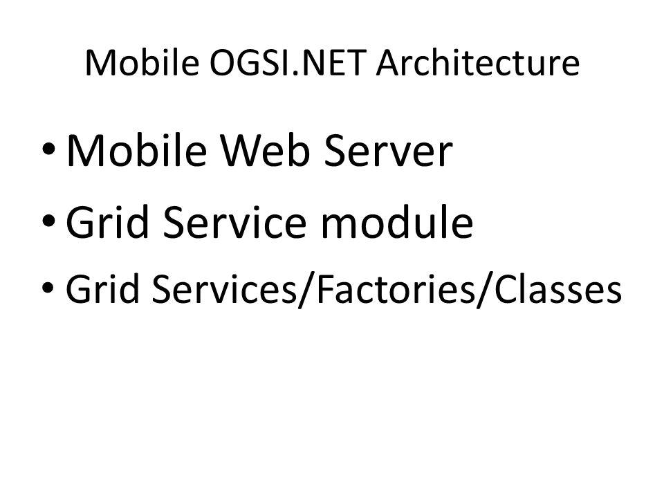 Mobile OGSI.NET Architecture Mobile Web Server Grid Service module Grid Services/Factories/Classes