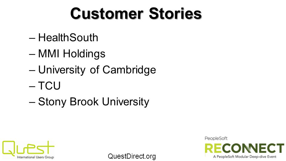 QuestDirect.org Customer Stories –HealthSouth –MMI Holdings –University of Cambridge –TCU –Stony Brook University
