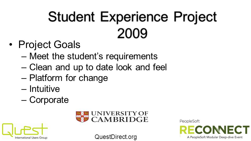 QuestDirect.org Student Experience Project 2009 Project Goals –Meet the students requirements –Clean and up to date look and feel –Platform for change