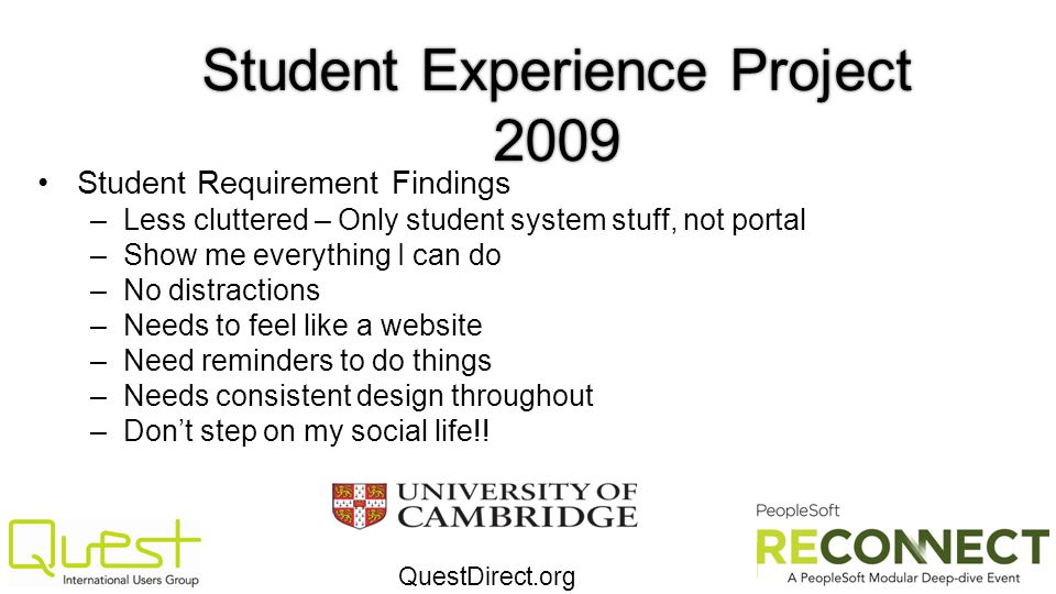 QuestDirect.org Student Experience Project 2009 Student Requirement Findings –Less cluttered – Only student system stuff, not portal –Show me everythi