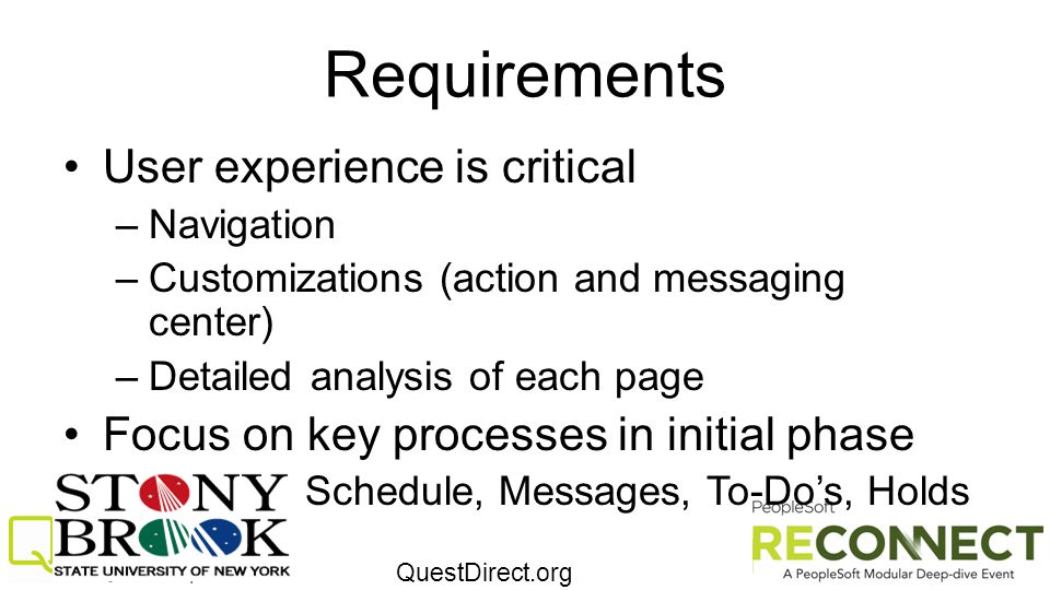 QuestDirect.org Requirements User experience is critical –Navigation –Customizations (action and messaging center) –Detailed analysis of each page Foc