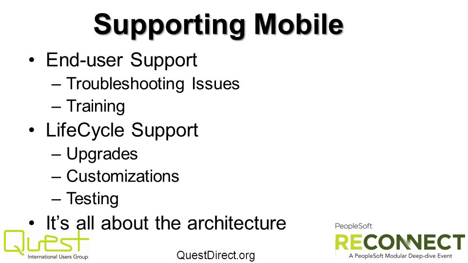 QuestDirect.org Supporting Mobile End-user Support –Troubleshooting Issues –Training LifeCycle Support –Upgrades –Customizations –Testing Its all abou