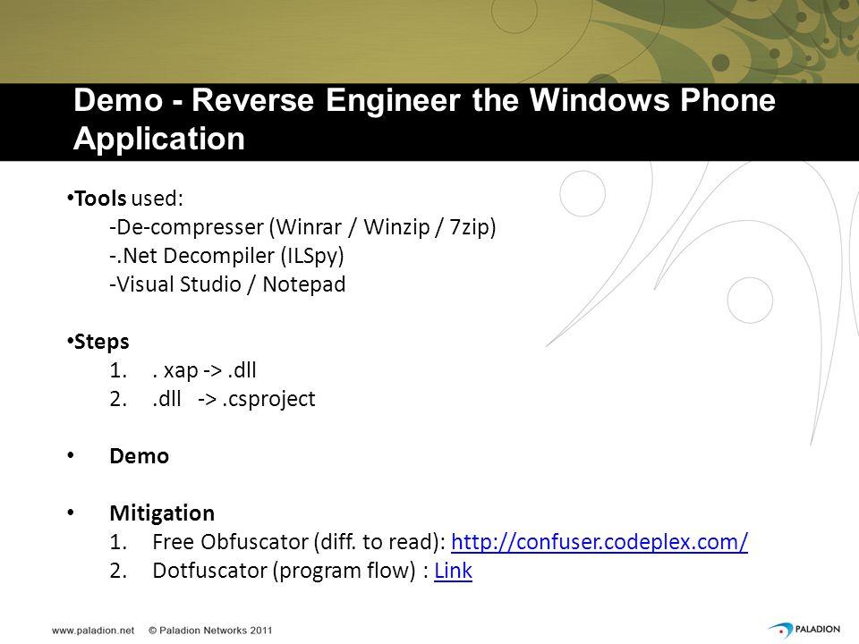 Demo - Reverse Engineer the Windows Phone Application Tools used: -De-compresser (Winrar / Winzip / 7zip) -.Net Decompiler (ILSpy) -Visual Studio / Notepad Steps 1..