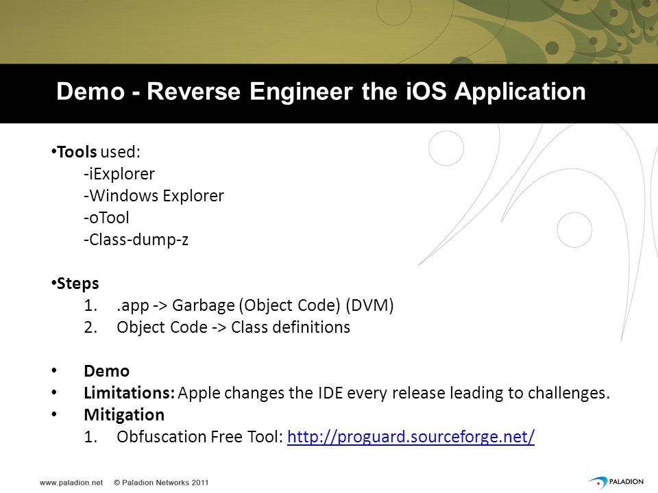Demo - Reverse Engineer the iOS Application Tools used: -iExplorer -Windows Explorer -oTool -Class-dump-z Steps 1..app -> Garbage (Object Code) (DVM)