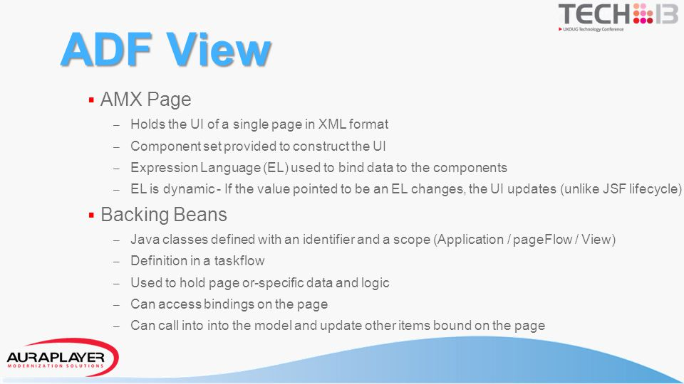 ADF View AMX Page – Holds the UI of a single page in XML format – Component set provided to construct the UI – Expression Language (EL) used to bind d