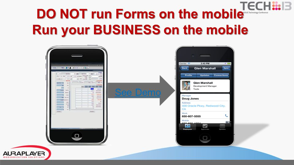 DO NOT run Forms on the mobile Run your BUSINESS on the mobile See Demo