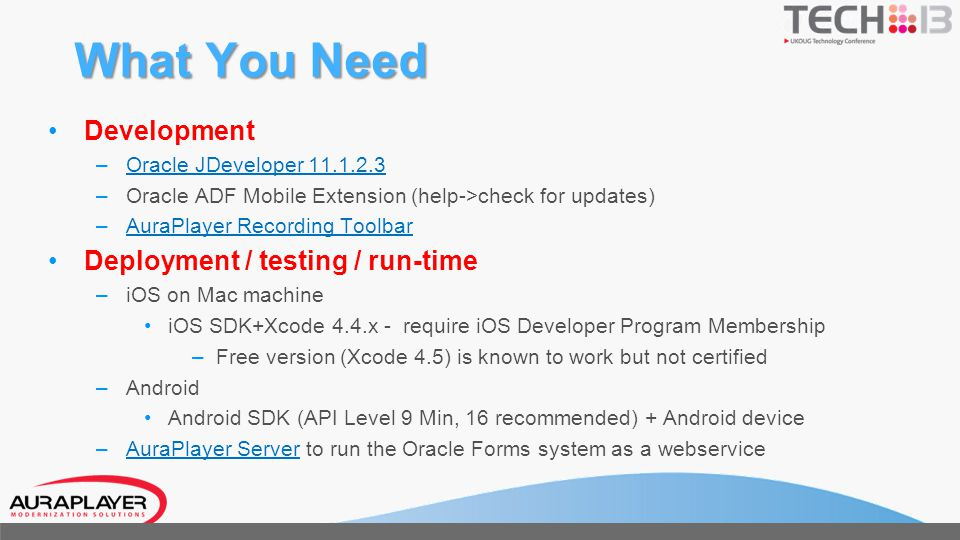 What You Need Development – Oracle JDeveloper 11.1.2.3 Oracle JDeveloper 11.1.2.3 – Oracle ADF Mobile Extension (help->check for updates) – AuraPlayer
