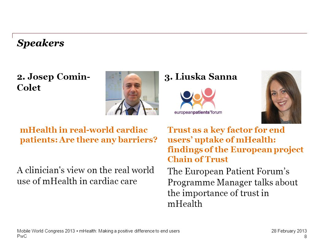 PwC 28 February 2013 Speakers 8 Mobile World Congress 2013 mHealth: Making a positive difference to end users 2.