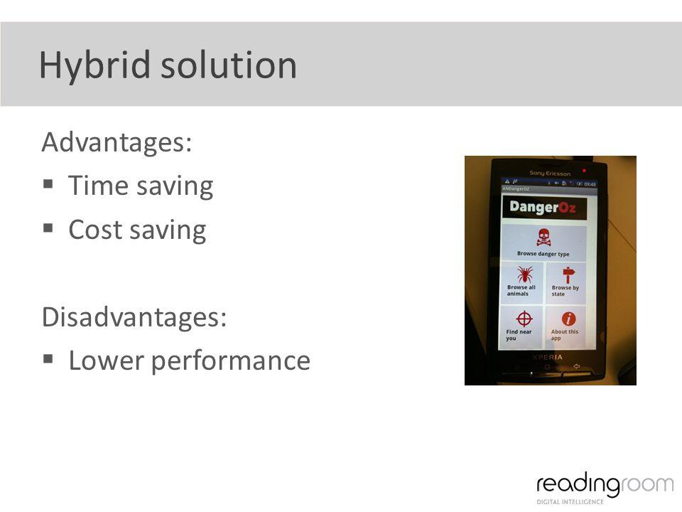 Hybrid solution Advantages: Time saving Cost saving Disadvantages: Lower performance