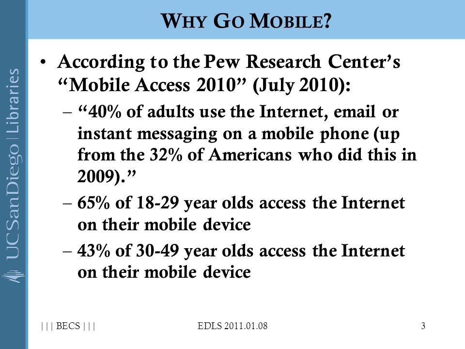 In a 2010 Library Journal survey, respondents from almost 500 academic and public libraries cited the following reasons for their reticence about going mobile: – Priorities – Budget – Perception – Skills ||| BECS |||EDLS 2011.01.084 P ERCEIVED B ARRIERS TO E NTRY FOR L IBRARIES