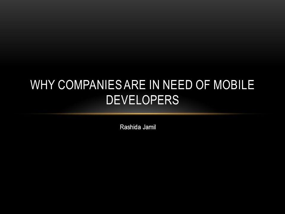 Rashida Jamil WHY COMPANIES ARE IN NEED OF MOBILE DEVELOPERS