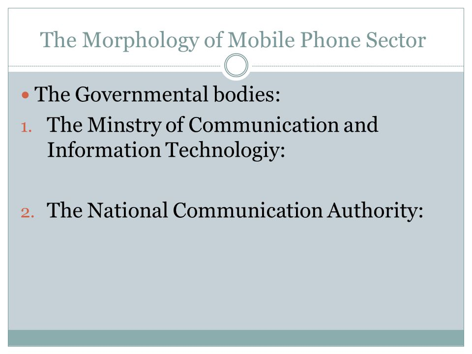 The Morphology of Mobile Phone Sector The Governmental bodies: 1.