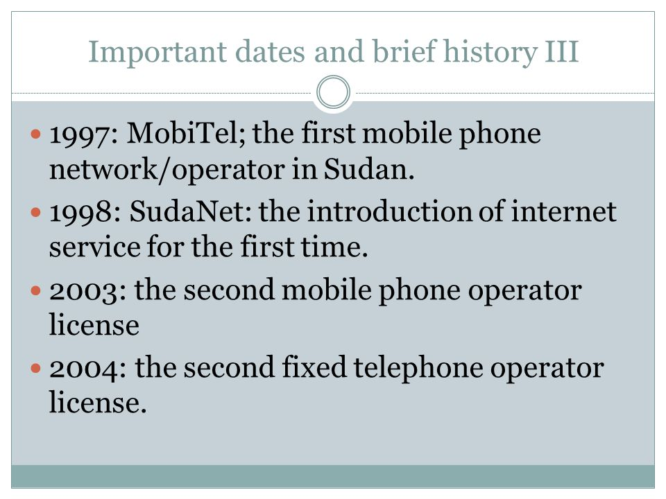 Important dates and brief history III 1997: MobiTel; the first mobile phone network/operator in Sudan.