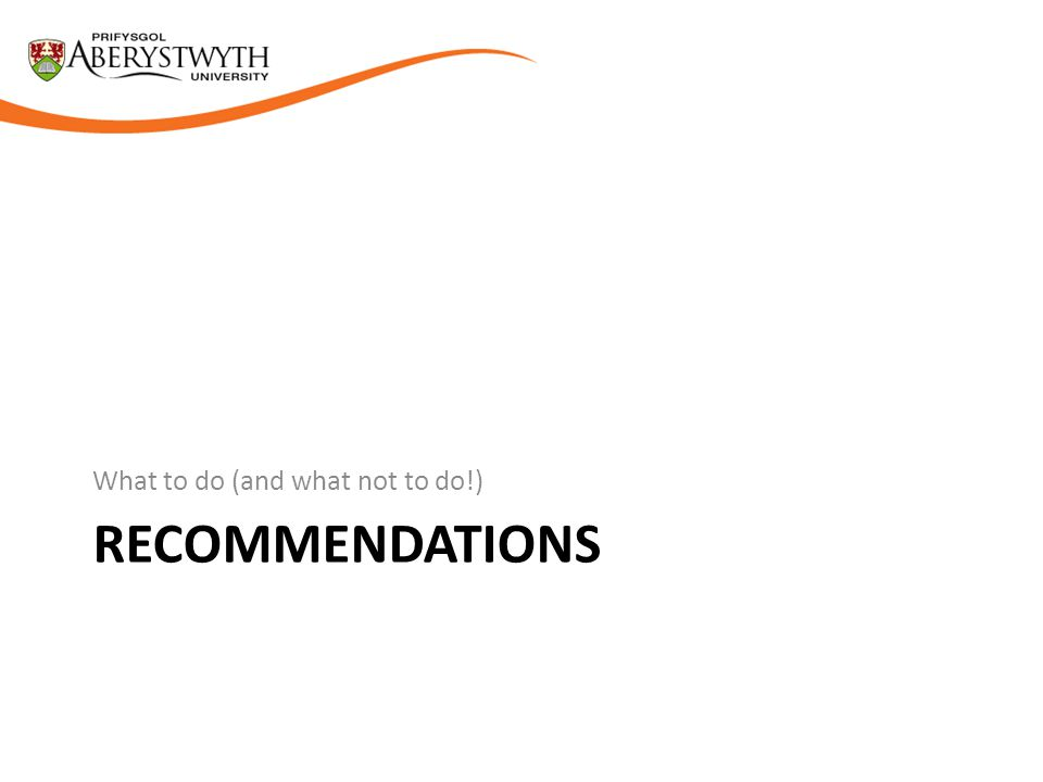 RECOMMENDATIONS What to do (and what not to do!)