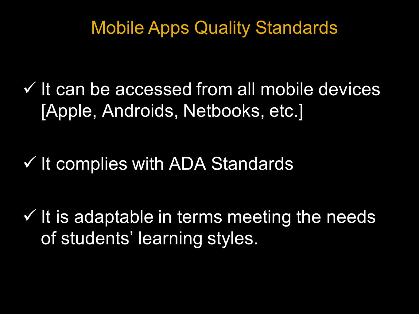 It can be accessed from all mobile devices [Apple, Androids, Netbooks, etc.] It complies with ADA Standards It is adaptable in terms meeting the needs of students learning styles.