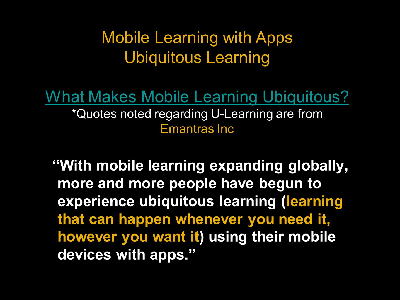 With mobile learning expanding globally, more and more people have begun to experience ubiquitous learning (learning that can happen whenever you need it, however you want it) using their mobile devices with apps.