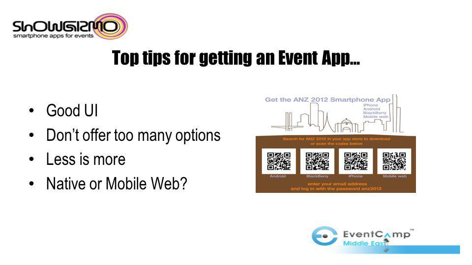 Top tips for getting an Event App… Good UI Dont offer too many options Less is more Native or Mobile Web