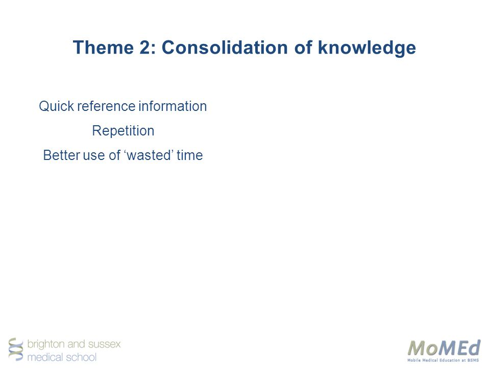 Theme 2: Consolidation of knowledge Quick reference information Repetition Better use of wasted time
