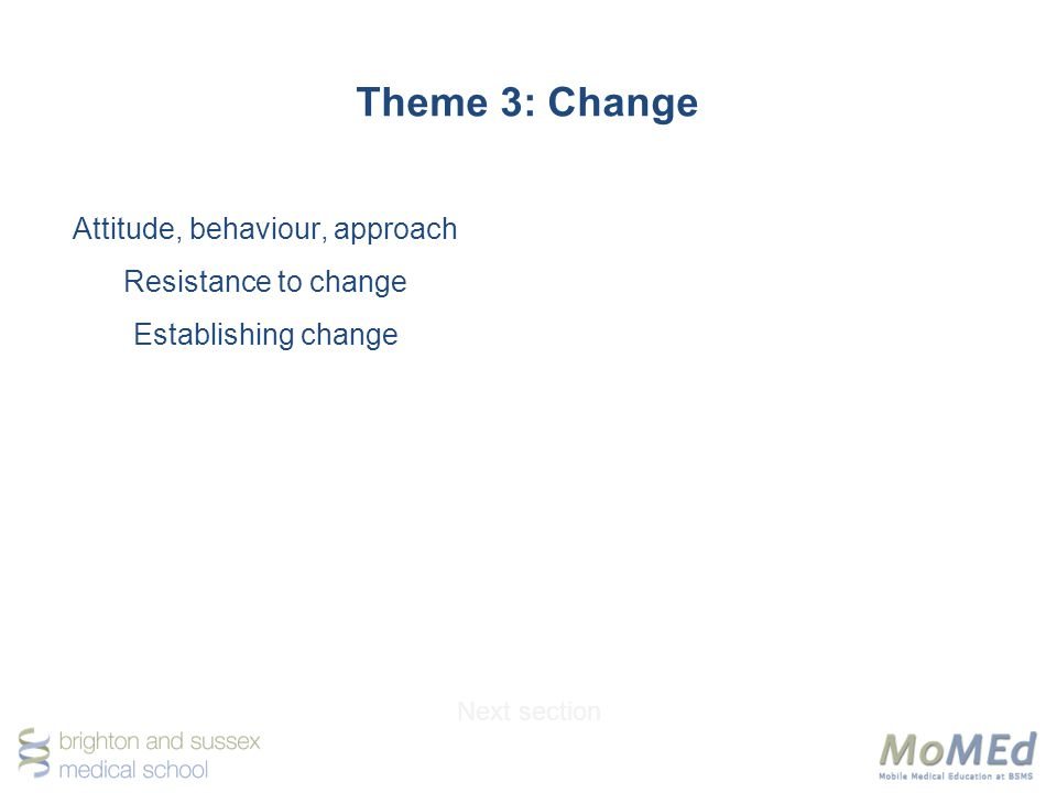 Theme 3: Change Attitude, behaviour, approach Resistance to change Establishing change Next section