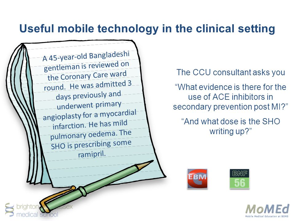 Useful mobile technology in the clinical setting The CCU consultant asks you What evidence is there for the use of ACE inhibitors in secondary prevention post MI.