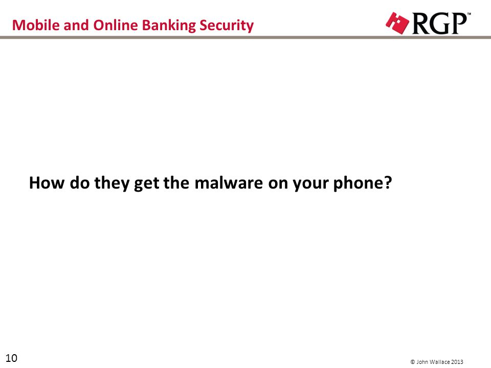 Mobile and Online Banking Security How do they get the malware on your phone.