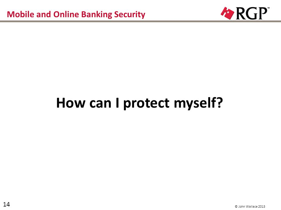 Mobile and Online Banking Security How can I protect myself? 14 © John Wallace 2013