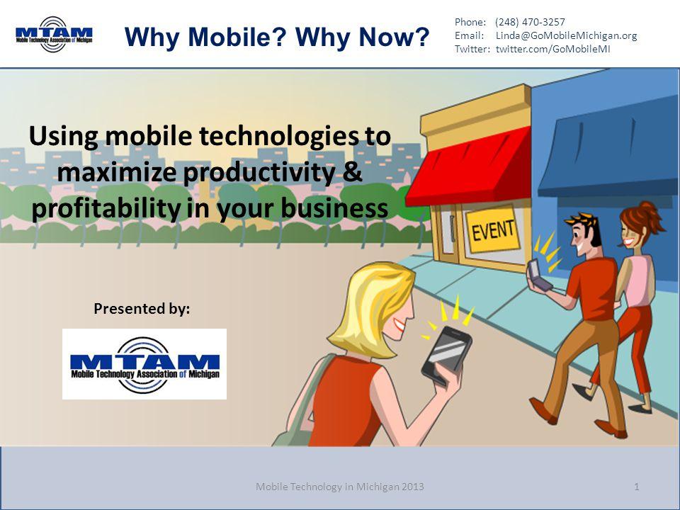 Phone: (248) 470-3257 Email: Linda@GoMobileMichigan.org Twitter: twitter.com/GoMobileMI Why Mobile? Why Now? Using mobile technologies to maximize pro