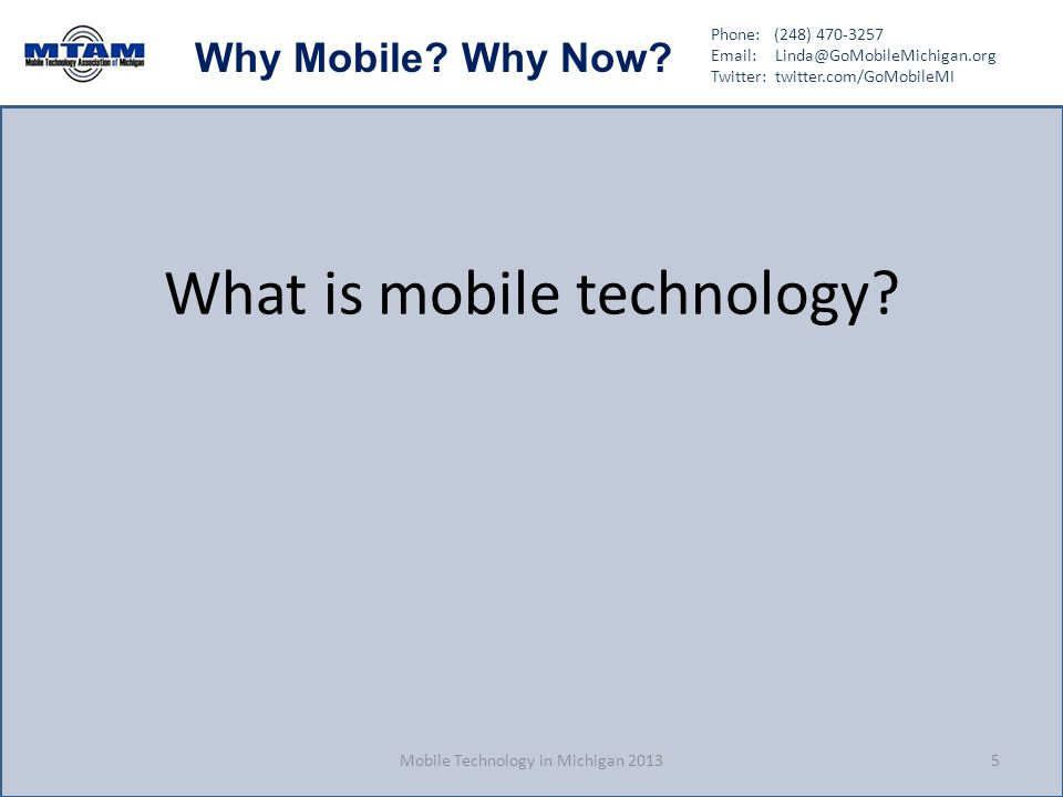 Phone: (248) 470-3257 Email: Linda@GoMobileMichigan.org Twitter: twitter.com/GoMobileMI Why Mobile? Why Now? What is mobile technology? Mobile Technol