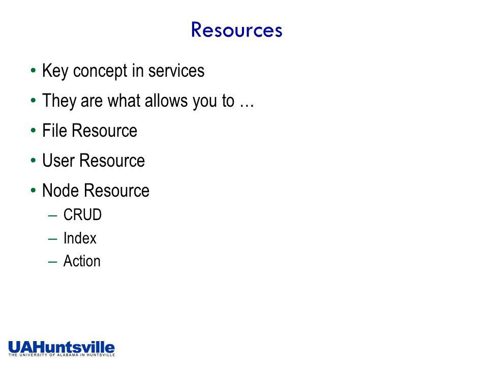 Resources Key concept in services They are what allows you to … File Resource User Resource Node Resource – CRUD – Index – Action