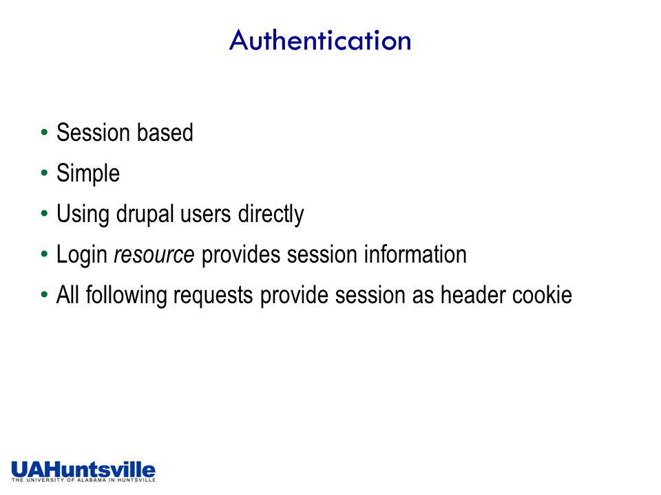 Authentication Session based Simple Using drupal users directly Login resource provides session information All following requests provide session as header cookie