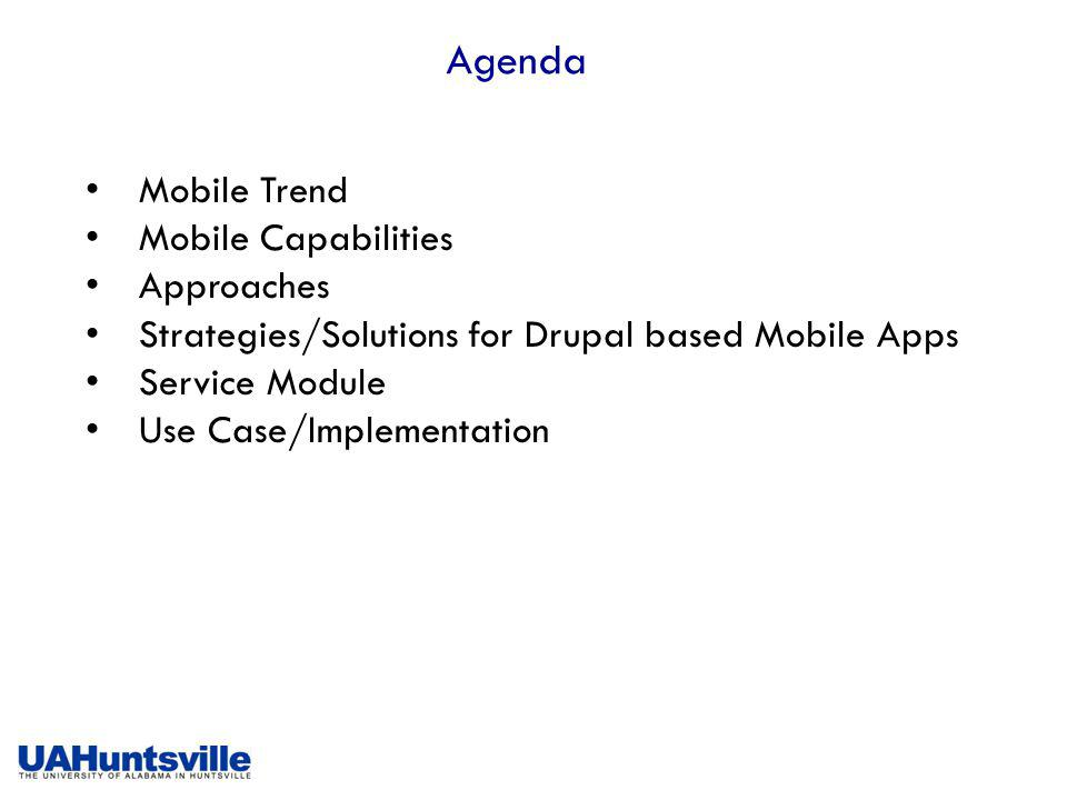 Agenda Mobile Trend Mobile Capabilities Approaches Strategies/Solutions for Drupal based Mobile Apps Service Module Use Case/Implementation