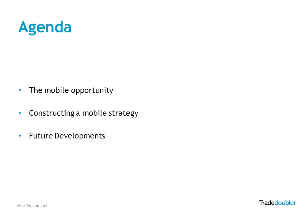 #fashionconnect Agenda The mobile opportunity Constructing a mobile strategy Future Developments