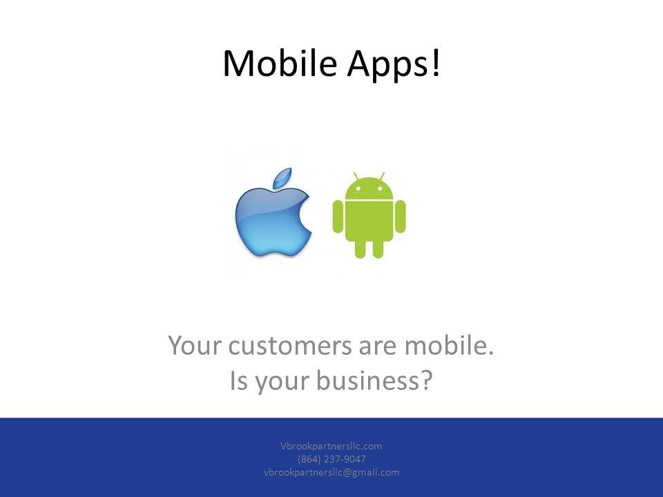 Mobile Apps. Your customers are mobile. Is your business.