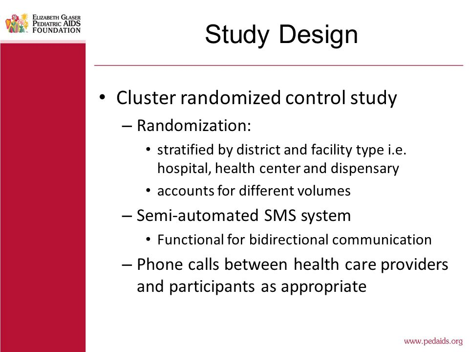 Study Design Cluster randomized control study – Randomization: stratified by district and facility type i.e.