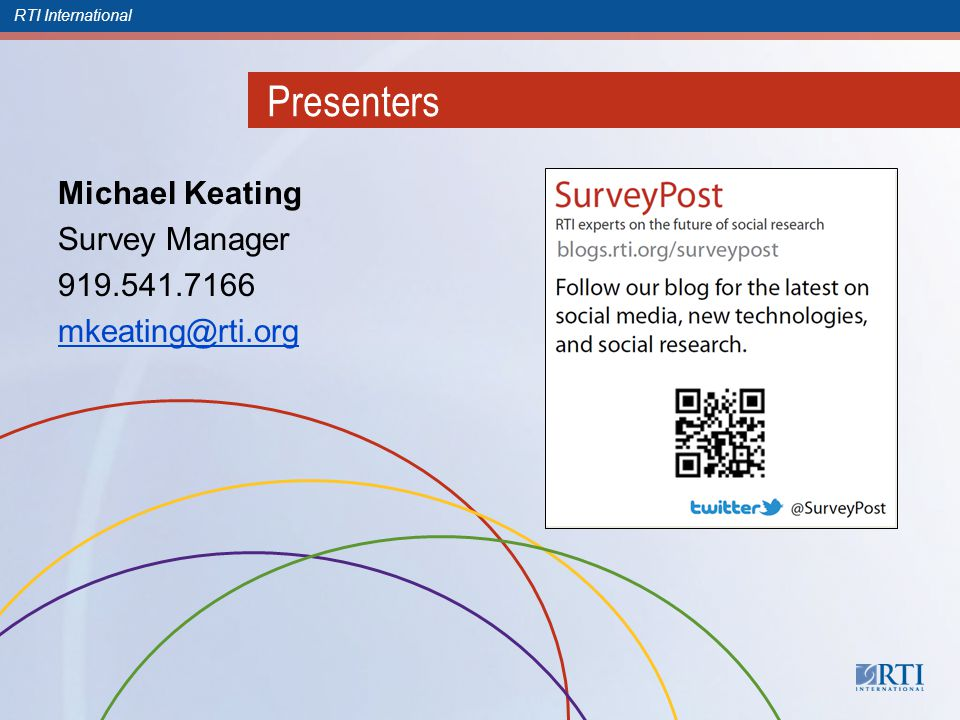 RTI International Presenters Michael Keating Survey Manager 919.541.7166 mkeating@rti.org