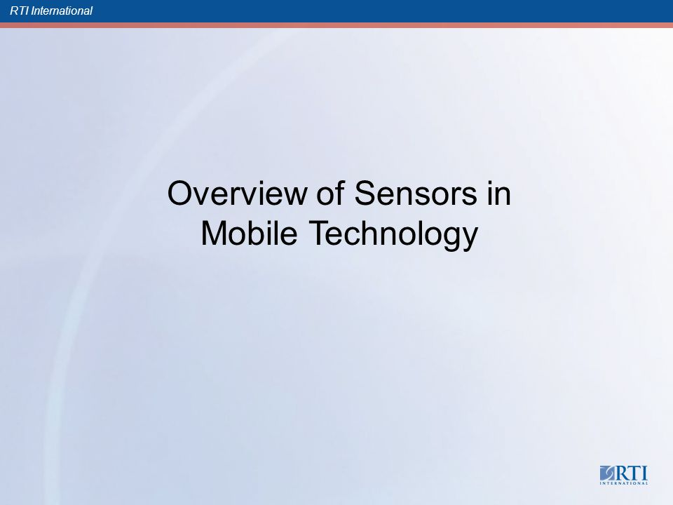 RTI International Overview of Sensors in Mobile Technology