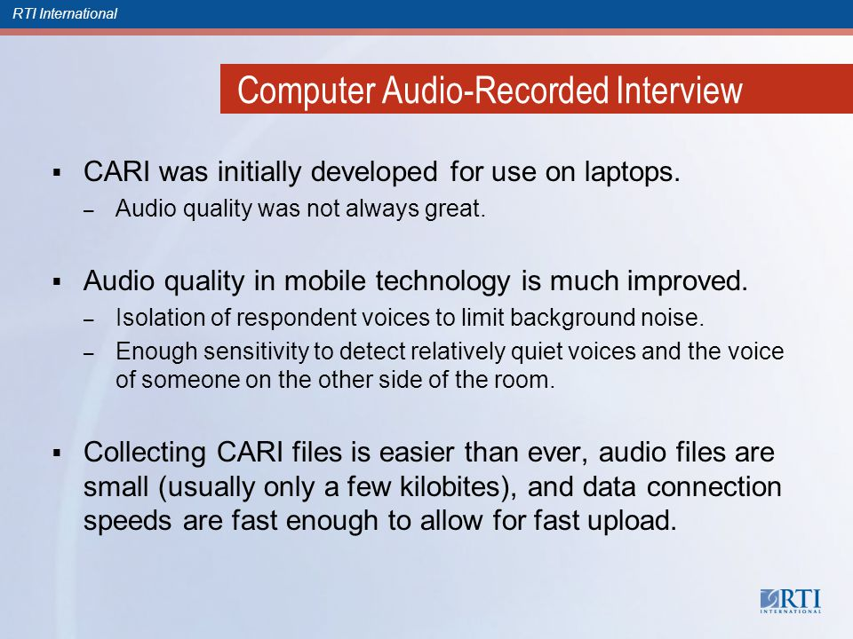 RTI International Computer Audio-Recorded Interview CARI was initially developed for use on laptops.