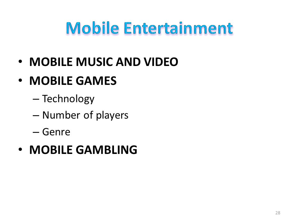 MOBILE MUSIC AND VIDEO MOBILE GAMES – Technology – Number of players – Genre MOBILE GAMBLING 28