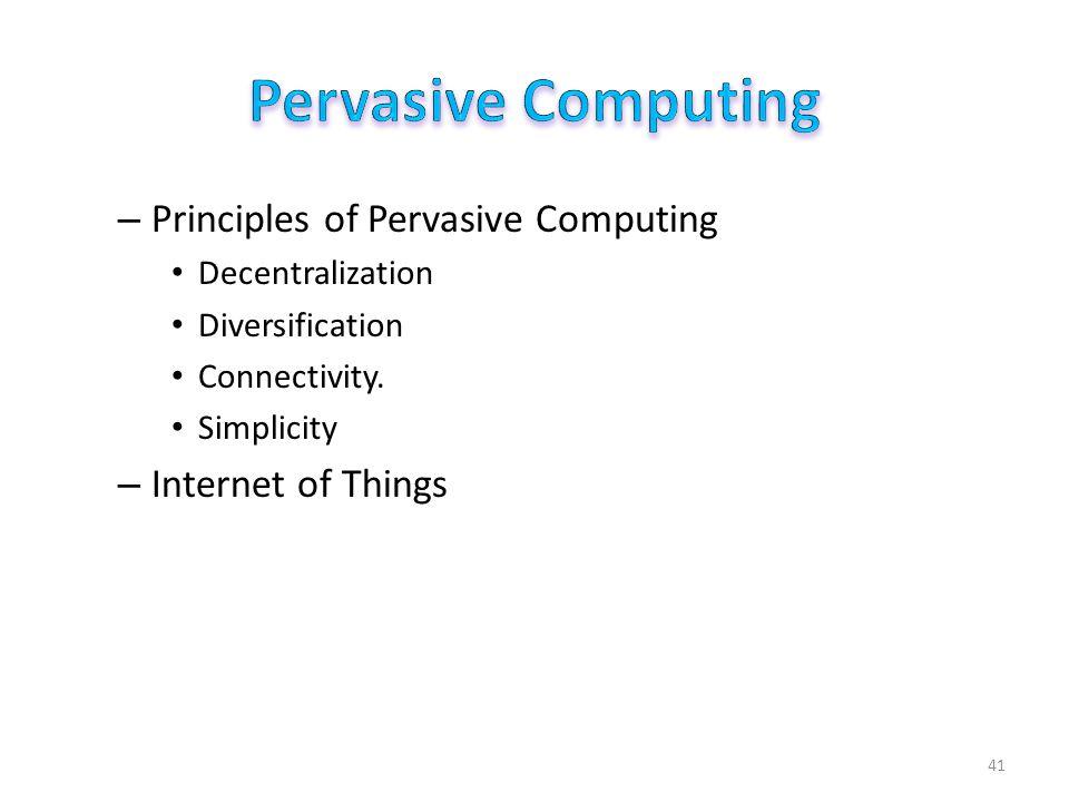 – Principles of Pervasive Computing Decentralization Diversification Connectivity.