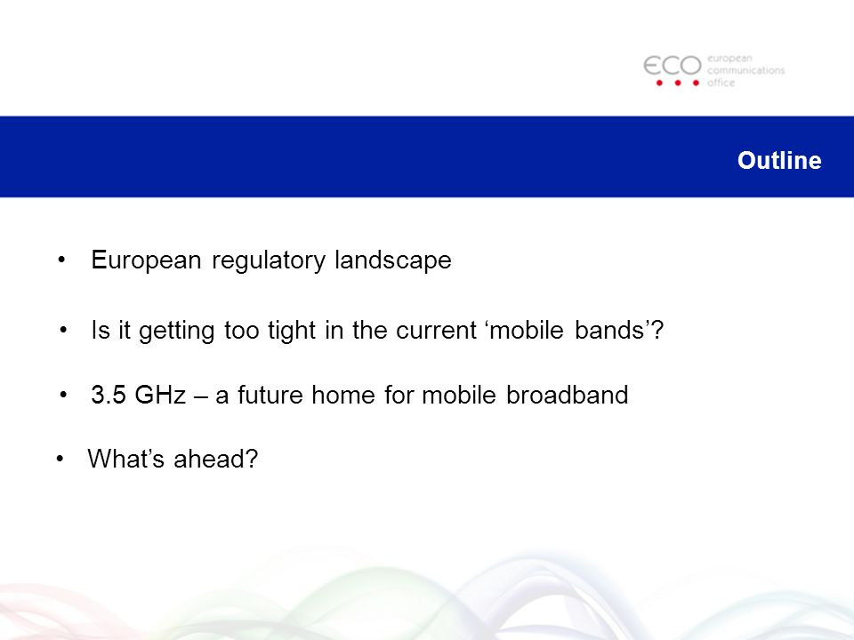 Outline European regulatory landscape Is it getting too tight in the current mobile bands.
