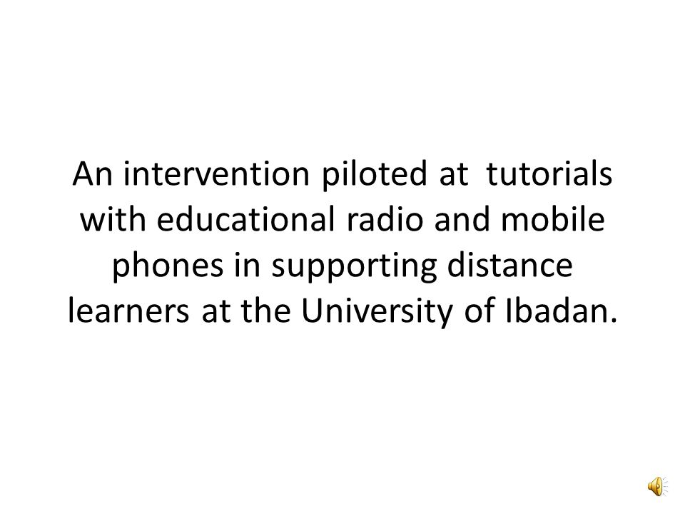 Learners Acceptance of Mobile Phone for Distance Learning Tutorials: A Case Study of University of Ibadan Distance Learning Centre. Francis Egbokhare