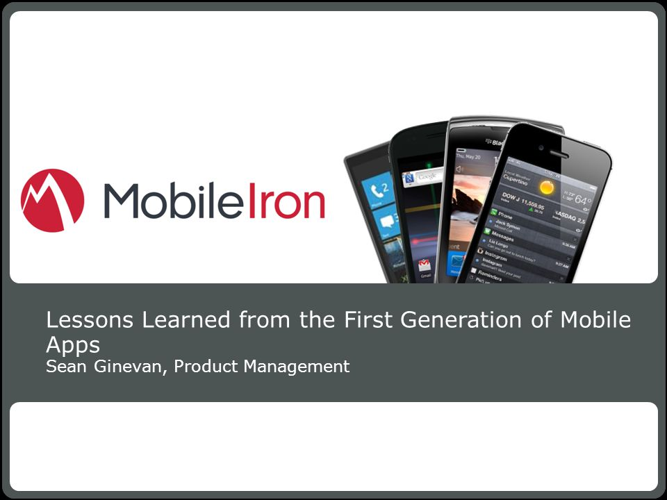 1 Confidential Lessons Learned from the First Generation of Mobile Apps Sean Ginevan, Product Management MobileIron - Confidential1